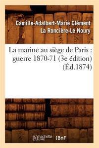La Marine Au Siege de Paris: Guerre 1870-71 (3e Edition) (Ed.1874)