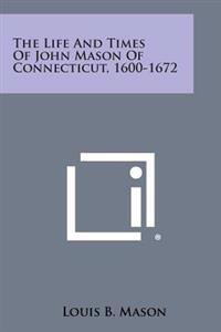 The Life and Times of John Mason of Connecticut, 1600-1672
