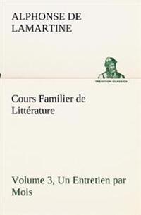 Cours Familier de Litterature (Volume 3) Un Entretien Par Mois