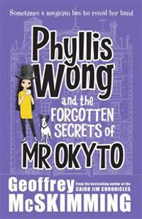Phyllis Wong and the Forgotten Secrets of Mr Okyto