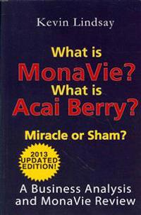 What Is Monavie? What Is Acai Berry? Miracle or Sham?: A Business Analysis and Monavie Review
