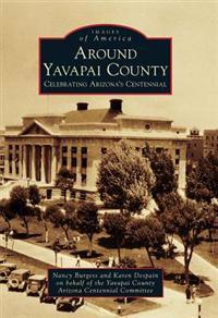 Around Yavapai County: Celebrating Arizona's Centennial