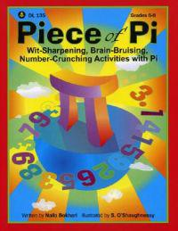 Piece of Pi: Wit-Sharpening, Brain-Bruising, Number-Crunching Activities with Pi