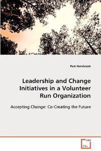 Leadership and Change Initiatives in a Volunteer Run Organization