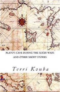Plato's Cave During the Slicer Wars: And Other Short Stories