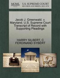 Jacob J. Greenwald. V. Maryland. U.S. Supreme Court Transcript of Record with Supporting Pleadings