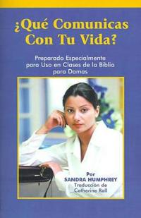 Que Comunicas Con Tu Vida?: Preparado Especialmente Para uso en Clases de la Biblia Para Damas = What Do You Communicate?
