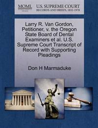 Larry R. Van Gordon, Petitioner, V. the Oregon State Board of Dental Examiners et al. U.S. Supreme Court Transcript of Record with Supporting Pleadings