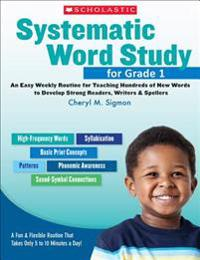 Systematic Word Study for Grade 1: An Easy Weekly Routine for Teaching Hundreds of New Words to Develop Strong Readers, Writers, & Spellers