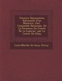Premi Re D Nonciation Solemnelle D'Un Ministre, Fait L'Assembl E Nationale, En La Personne Du Comte de La Luzerne...Par Le Comte de Gouy