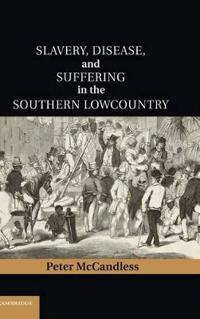 Slavery, Disease, and Suffering in the Southern Lowcountry