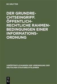 Der Grundrechtseingriff.  ffentlich-Rechtliche Rahmenbedingungen Einer Informationsordnung