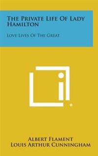 The Private Life of Lady Hamilton: Love Lives of the Great