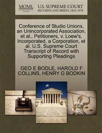 Conference of Studio Unions, an Unincorporated Association, et al., Petitioners, V. Loew's, Incorporated, a Corporation, et al. U.S. Supreme Court Transcript of Record with Supporting Pleadings