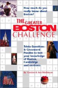 The Greater Boston Challenge: Trivia Questions and Crossword Puzzles to Test Your Knowledge of Boston, Cambridge, and Environs