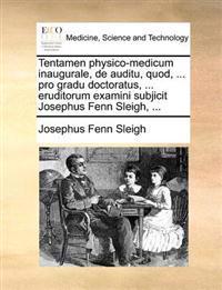 Tentamen Physico-Medicum Inaugurale, de Auditu, Quod, ... Pro Gradu Doctoratus, ... Eruditorum Examini Subjicit Josephus Fenn Sleigh, ...