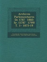 Archives Parlementaires De 1787 ¿ 1860: S¿r. (1787 ¿ 1799) T. 1- 1875-19