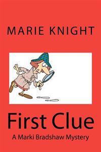 First Clue: A Marki Bradshaw Mystery