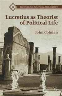 Lucretius as Theorist of Political Life