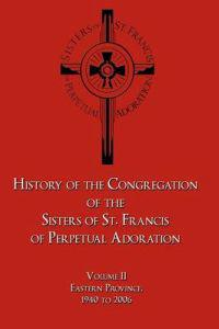 History of the Congregation of the Sisters of St. Francis of Perpetual Adoration