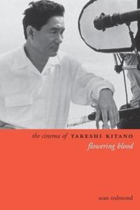 The Cinema of Takeshi Kitano: Flowering Blood