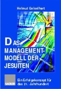 Das Managementmodell Der Jesuiten: Ein Erfolgskonzept Für Das 21. Jahrhundert