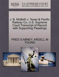 J. B. McBeth V. Texas & Pacific Railway Co. U.S. Supreme Court Transcript of Record with Supporting Pleadings