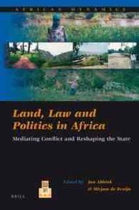 Land, Law and Politics in Africa: Mediating Conflict and Reshaping the State