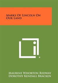 Marks of Lincoln on Our Land