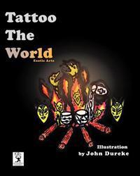 Tattoo the World (B&w): Exotic Arts