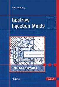 Gastrow Injection Molds 4e: 130 Proven Designs