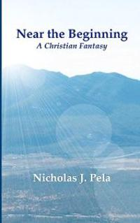 Near the Beginning: A Christian Fantasy