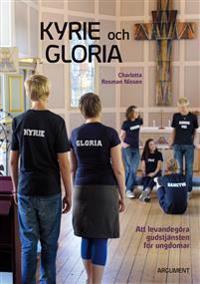 Kyrie och Gloria : att levandegöra gudstjänsten för ungdomar