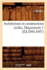 Architecture Et Constructions Civiles. Maconnerie 1 (Ed.1891-1897)