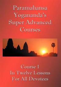 Paramahansa Yogananda's Super Advanced Course
