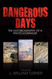 Dangerous Days, the Autobiography of a Photojournalist