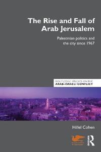 The Rise and Fall of Arab Jerusalem