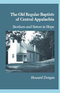 The Old Regular Baptists of Central Appa: Brothers and Sisters in Hope