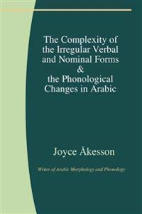 The complexity of the irregular verbal and nominal forms & the phonological changes in Arabic