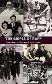 The Gripes of Rapp - The Auto/Biography of the Bickersons' Creator, Philip Rapp