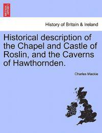 Historical Description of the Chapel and Castle of Roslin, and the Caverns of Hawthornden.