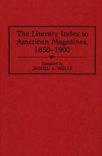 The Literary Index to American Magazines, 1850-1900