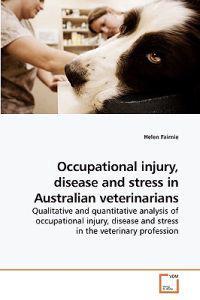 Occupational Injury, Disease and Stress in Australian Veterinarians