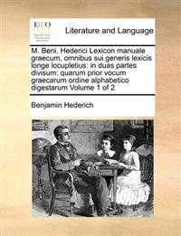 M. Beni. Hederici Lexicon Manuale Graecum, Omnibus Sui Generis Lexicis Longe Locupletius
