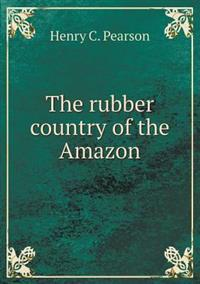 The Rubber Country of the Amazon