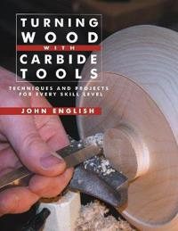 Turning Wood with Carbide Tools: Techniques and Projects for Every Skill Level