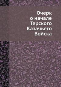 Ocherk O Nachale Terskogo Kazach'ego Vojska