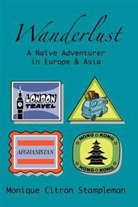 Wanderlust: A Naive Adventurer in Europe and Asia