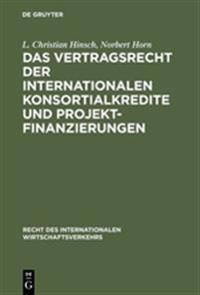 Das Vertragsrecht Der Internationalen Konsortialkredite Und Projektfinanzierungen