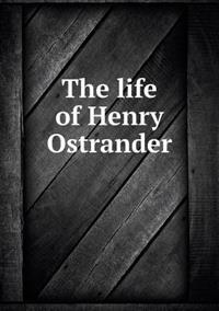 The Life of Henry Ostrander